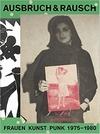 Ausbruch & Rausch. Frauen Kunst Punk 1975–1980