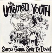 UNTAMED YOUTH - Santa's Gonna Shut 'Em Down