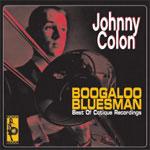 JOHNNY COLON - Boogaloo Bluesman