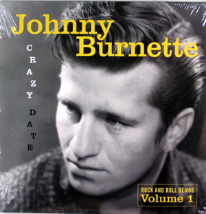 JOHNNY BURNETTE - Crazy Date: Rock And Roll Demos Vol. 1