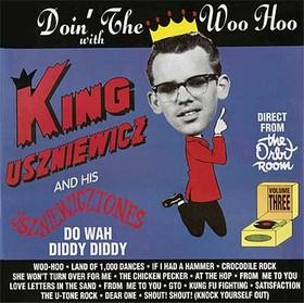 KING USZNIEWICZ & THE USZNIEWICZTONES - Doin' The Woo Hoo with...