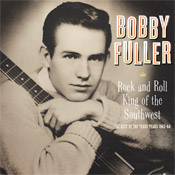 BOBBY FULLER - Rock And Roll King Of The Southwest