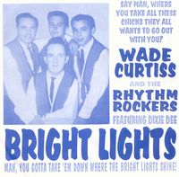 WADE CURTISS AND THE RHYTHM ROCKERS - Bright Lights