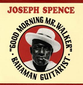 JOSEPH SPENCE - Good Morning Mr. Walker