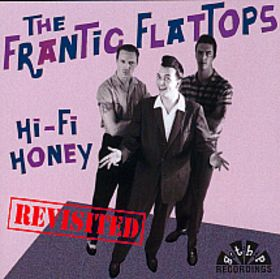 FRANTIC FLATTOPS - Hi Fi Honey Revisited