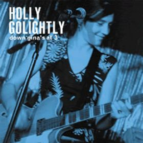 HOLLY GOLIGHTLY - Down Gina's At  Three