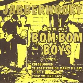 JABBERWOCKY - We're Just Bom Bom Boys