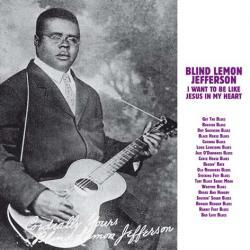 BLIND LEMON JEFFERSON - I Want To Be Like Jesus In My Heart
