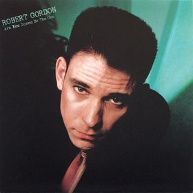 ROBERT GORDON - Are You Gonna Be The One