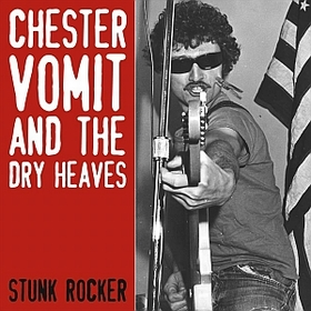 CHESTER VOMIT AND THE DRY HEAVES - Stunk Rocker
