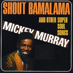 MICKEY MURRAY - Shout Bamalama