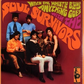 SOUL SURVIVORS - When The Whistle Blows Anything Goes