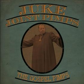 JUKE JOINT PIMPS - The Gospel Pimps