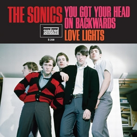 SONICS - You Got Your Head On Backwards