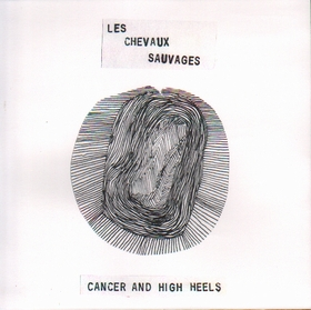 LES CHEVAUX SAUVAGES - Cancer And High Heels