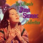 Yma Sumac - The Ultimate Yma Sumac Collection