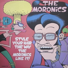 MORONICS - Style Your Hair The Way The Moronics Like It