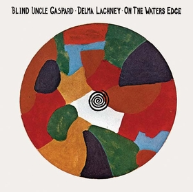BLIND UNCLE GASPARD AND DELMA LACHNEY - On The Waters Edge