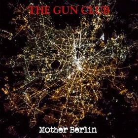 GUN CLUB - Mother Berlin