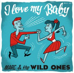 MARC AND THE WILD ONES - I Love My Baby