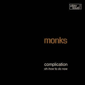 MONKS - Complication / Oh-How To Do Now