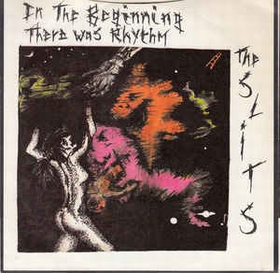 The Slits / The Pop Group ‎ - In The Beginning There Was Rhythm / Where There's A Will..