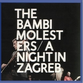 BAMBI MOLESTERS - A Night In Zagreb