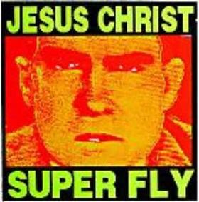 Jesus Christ Super Fly  - Big Shit