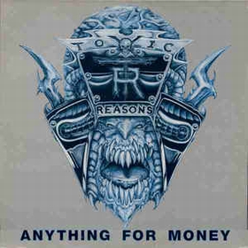 TOXIC REASONS - Anything For Money