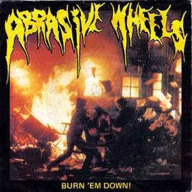 ABRASIVE WHEELS - Burn 'Em Down!