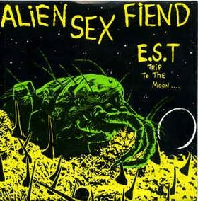 ALIEN SEX FIEND - E.S.T. (Trip To The Moon)
