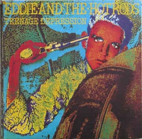 EDDIE & THE HOT RODS - Teenage Depression