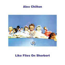 ALEX CHILTON - LIKE FLIES ON SHERBERT
