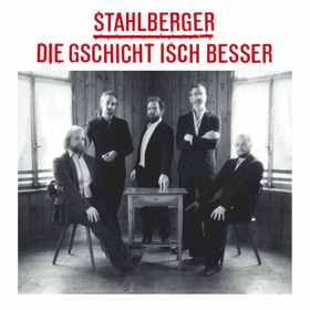 STAHLBERGER - Die Gschicht Isch Besser