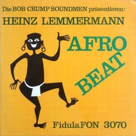 Bob Crump Soundmen Präsentieren Heinz Lemmermann  - Afro Beat