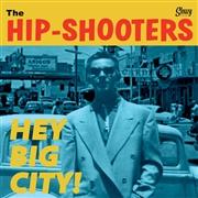 HIP SHOOTERS - Hey Big City