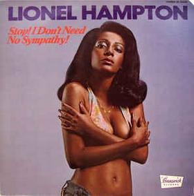 LIONEL HAMPTON - Stop! I Don't Need No Sympathy!