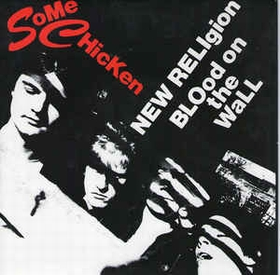 SOME CHICKEN - New Religion / Blood On The Wall