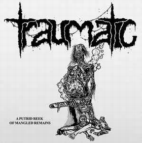 TRAUMATIC - A Putrid Reek Of Mangled Remains