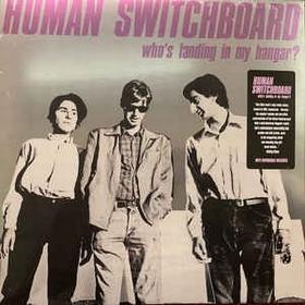 HUMAN SWITCHBOARD - Who's Landing In My Hangar?
