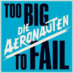 DIE AERONAUTEN - Too Big To Fail