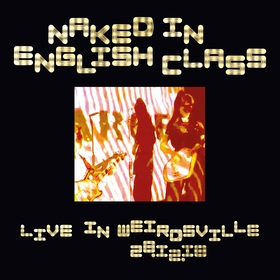 NAKED IN ENGLISH CLASS - Live In Weirdsville