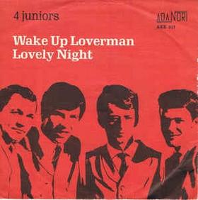 4 JUNIORS - Wake Up Loverman ! / Lovely Nights