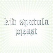 Kid Spatula - Meast(2CD)