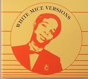 White Mice - White Mice Versions (1984-1987)