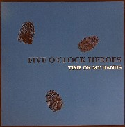 Five O Clock Heroes - Time On My Hands