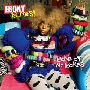 Ebony Bones - Bone Of My Bones