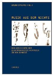 Spoerri Bruno - Musik Aus Dem Nichts: Die Geschichte Der Elektroakustischen Musik In Der Schweiz