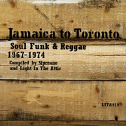 Jamaica To Toronto - Soul, Funk & Reggae 1967 - 1974 (by Sipreano & Light In The Attic)