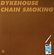 Dykehouse - Chain Smoking